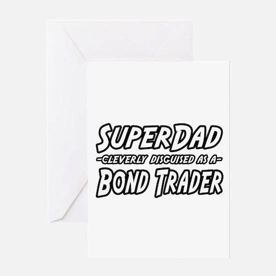 """Super Dad...Bond Trader"" Greeting Card"