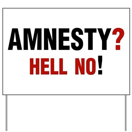 Amnesty? Hell No! Yard Sign