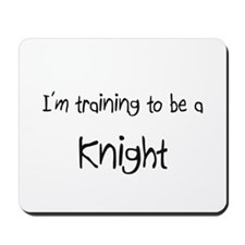 I'm training to be a Knight Mousepad