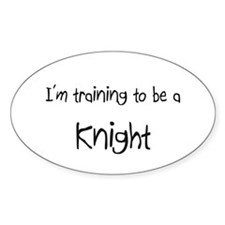 I'm training to be a Knight Oval Decal