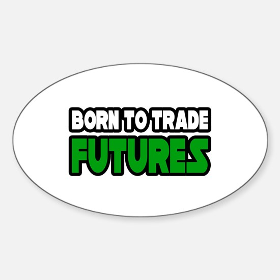 """""""Born To Trade Futures"""" Oval Decal"""