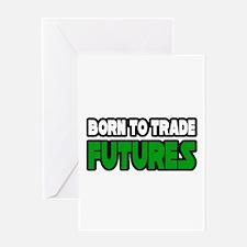 """Born To Trade Futures"" Greeting Card"