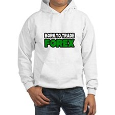 """""""Born To Trade Forex"""" Hoodie"""