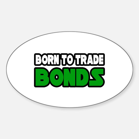 """""""Born To Trade Bonds"""" Oval Decal"""