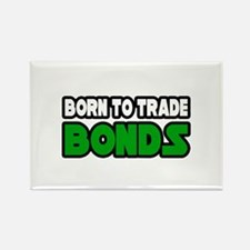 """Born To Trade Bonds"" Rectangle Magnet"
