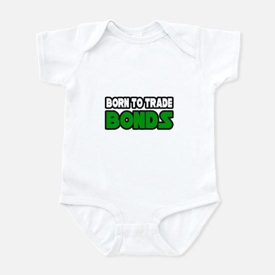"""Born To Trade Bonds"" Infant Bodysuit"