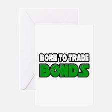 """Born To Trade Bonds"" Greeting Card"