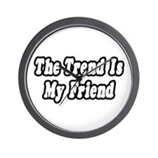 """""""The Trend Is My Friend"""" Wall Clock"""