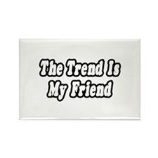 """""""The Trend Is My Friend"""" Rectangle Magnet"""