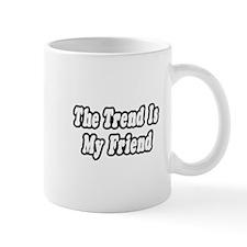 """The Trend Is My Friend"" Mug"