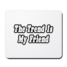 """""""The Trend Is My Friend"""" Mousepad"""