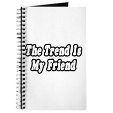 """The Trend Is My Friend"" Journal"