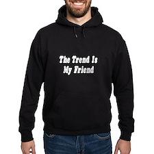 """""""The Trend Is My Friend"""" Hoodie"""