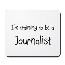 I'm training to be a Journalist Mousepad