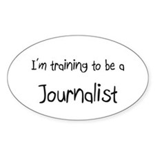 I'm training to be a Journalist Oval Decal
