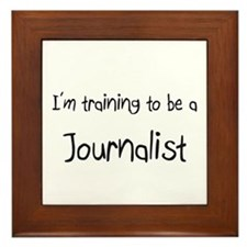 I'm training to be a Journalist Framed Tile