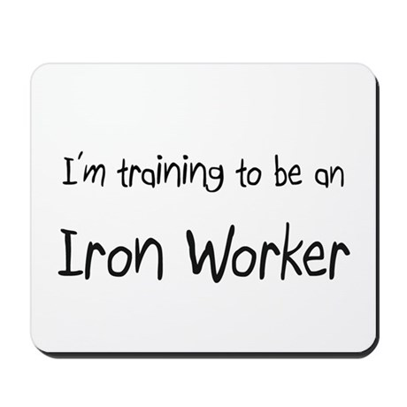I'm Training To Be An Iron Worker Mousepad