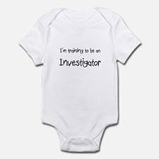 I'm Training To Be An Investigator Infant Bodysuit