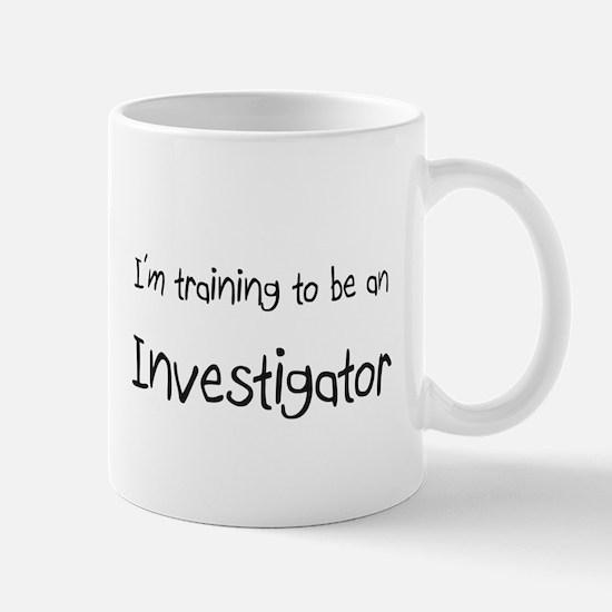 I'm Training To Be An Investigator Mug
