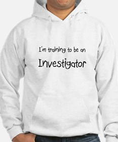 I'm Training To Be An Investigator Hoodie