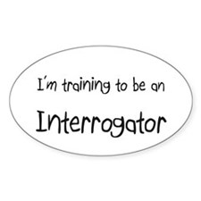 I'm Training To Be An Interrogator Oval Decal