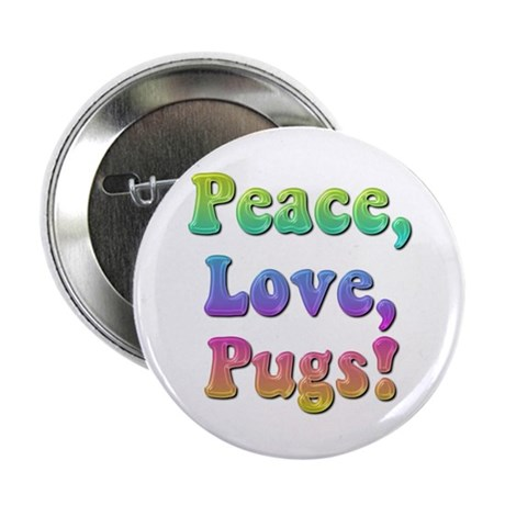 Peace, Love, Pugs! Button