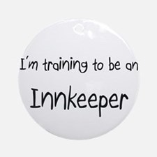 I'm Training To Be An Innkeeper Ornament (Round)