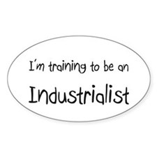 I'm Training To Be An Industrialist Oval Decal