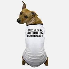 Trust Me, I'm An Activities Coordinator Dog T-