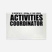 Trust Me, I'm An Activities Coordinator Magnet