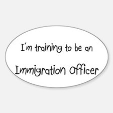 I'm Training To Be An Immigration Officer Decal
