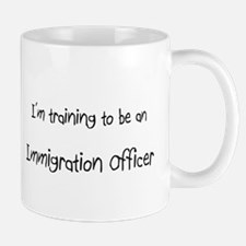 I'm Training To Be An Immigration Officer Mug