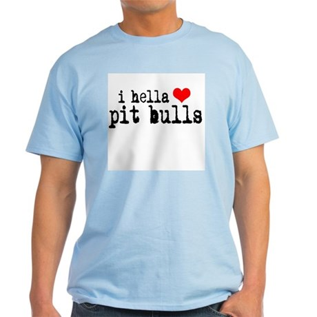 I Hella Heart Pit Bulls Light T-Shirt