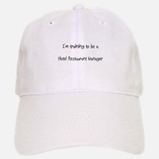 I'm training to be a Hotel Restaurant Manager Baseball Baseball Cap