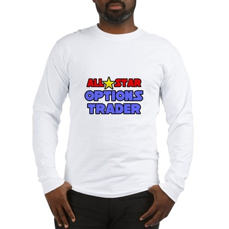 """All Star Options Trader"" Long Sleeve T-Shirt"