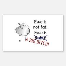 Ewe is not fat, Ewe is A BIG BITCH! Decal