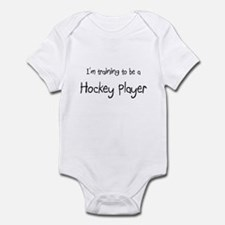 I'm training to be a Hockey Player Infant Bodysuit