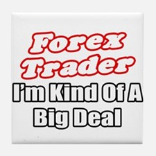 """""""Forex Trader...Big Deal"""" Tile Coaster"""