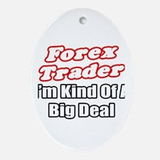 """Forex Trader...Big Deal"" Oval Ornament"