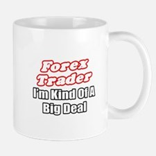 """Forex Trader...Big Deal"" Mug"