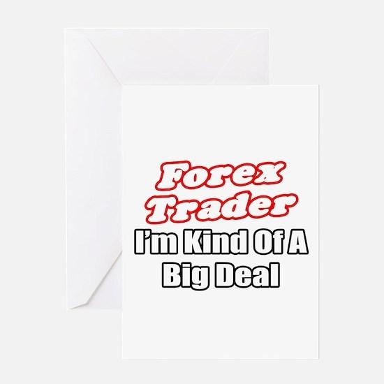 """Forex Trader...Big Deal"" Greeting Card"