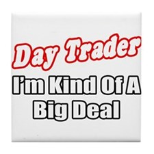"""Day Trader...Big Deal"" Tile Coaster"