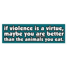 If Violence is a Virtue Vegetarian Bumper Bumper Sticker