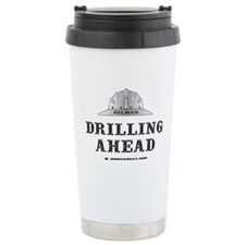 Drilling Ahead Travel Mug,Oil,Gas