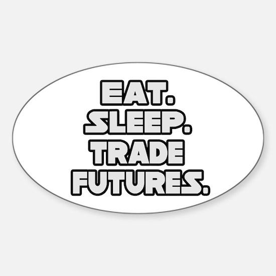 """Eat. Sleep. Trade Futures."" Oval Decal"
