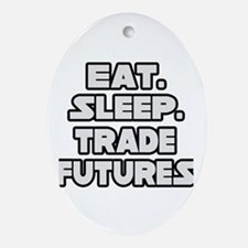 """Eat. Sleep. Trade Futures."" Oval Ornament"