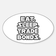 """Eat. Sleep. Trade Bonds."" Oval Decal"
