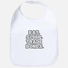 """Eat. Sleep. Trade Bonds."" Bib"
