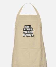 """Eat. Sleep. Trade Bonds."" BBQ Apron"