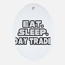 """""""Eat. Sleep. Day Trade."""" Oval Ornament"""